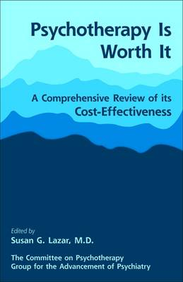 Psychotherapy Is Worth It: A Comprehensive Review of Its Cost-Effectiveness (Paperback)