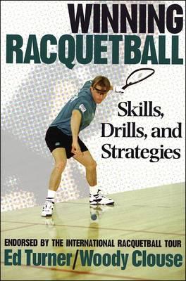 Winning Raquetball: Skills, Drills and Strategies (Paperback)