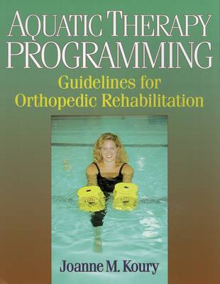 Aquatic Therapy Programming: Guidelines for Orthopedic Rehabilitation (Paperback)