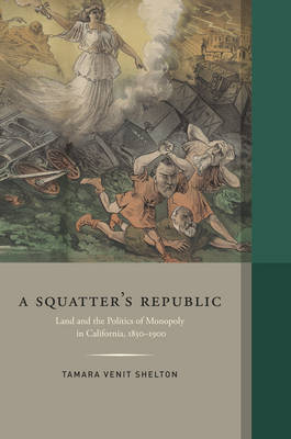A Squatter's Republic: Land and the Politics of Monopoly in California, 1850-1900 - Western Histories (Hardback)
