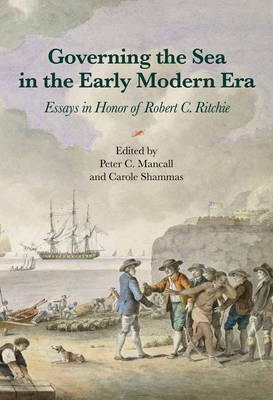Governing the Sea in the Early Modern Era: Essays in Honor of Robert C. Ritchie (Hardback)