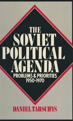 The Soviet Political Agenda: Problems & Priorities, 1950-1970: Problems & Priorities, 1950-1970 (Hardback)