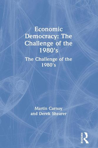 Economic Democracy: The Challenge of the 1980's: The Challenge of the 1980's (Paperback)