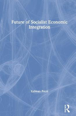 Future of Socialist Economic Integration (Hardback)