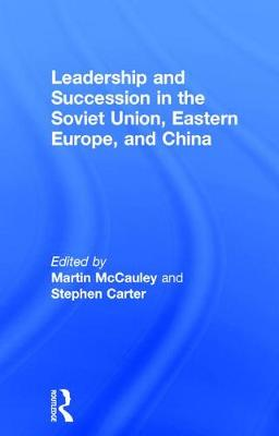 Leadership and Succession in the Soviet Union, Eastern Europe, and China (Hardback)
