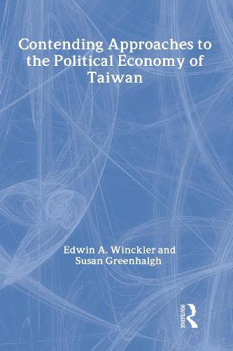 Contending Approaches to the Political Economy of Taiwan (Hardback)