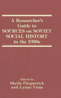A Researcher's Guide to Sources on Soviet Social History in the 1930s (Hardback)