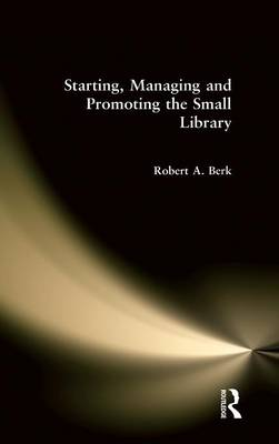 Starting, Managing and Promoting the Small Library (Hardback)