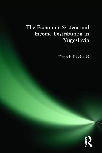 The Economic System and Income Distribution in Yugoslavia (Hardback)