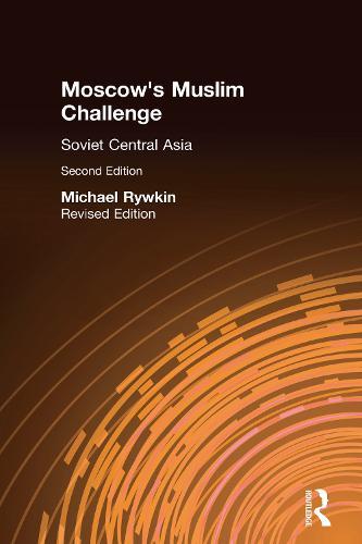 Moscow's Muslim Challenge: Soviet Central Asia (Hardback)
