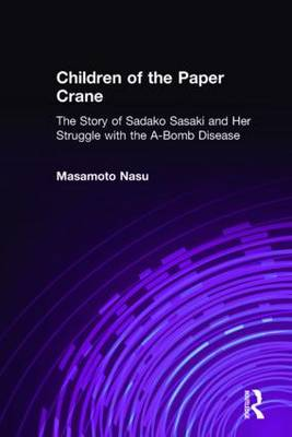 Children of the Paper Crane: The Story of Sadako Sasaki and Her Struggle with the A-Bomb Disease: The Story of Sadako Sasaki and Her Struggle with the A-Bomb Disease (Hardback)
