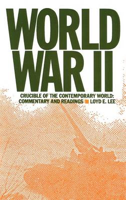 World War Two: Crucible of the Contemporary World - Commentary and Readings: Crucible of the Contemporary World - Commentary and Readings (Hardback)