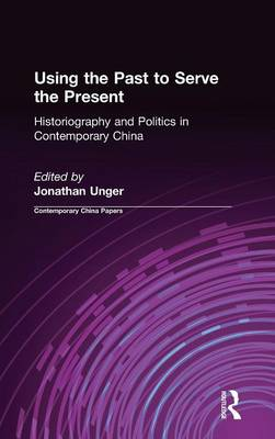 Using the Past to Serve the Present: Historiography and Politics in Contemporary China: Historiography and Politics in Contemporary China (Hardback)