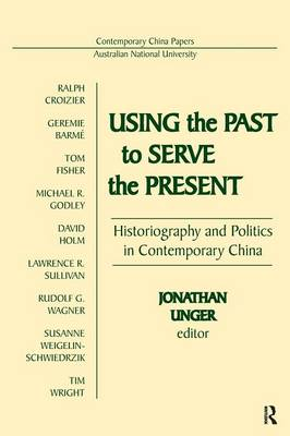 Using the Past to Serve the Present: Historiography and Politics in Contemporary China: Historiography and Politics in Contemporary China (Paperback)