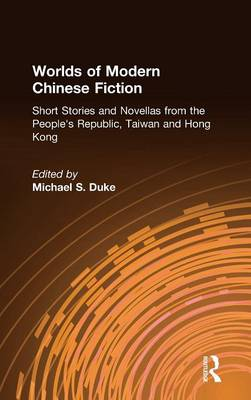 Worlds of Modern Chinese Fiction: Short Stories and Novellas from the People's Republic, Taiwan and Hong Kong: Short Stories and Novellas from the People's Republic, Taiwan and Hong Kong (Hardback)