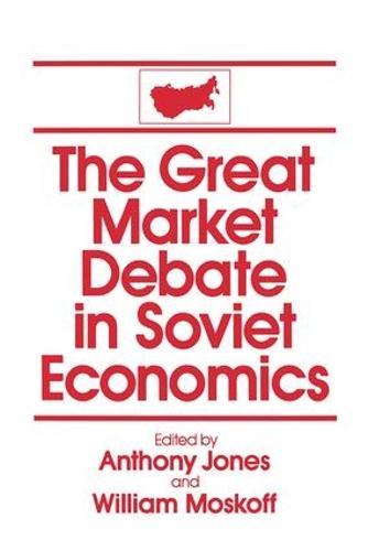 The Great Market Debate in Soviet Economics: An Anthology: An Anthology (Hardback)