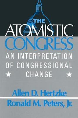 The Atomistic Congress: Interpretation of Congressional Change: Interpretation of Congressional Change (Hardback)