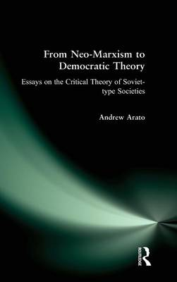 From Neo-Marxism to Democratic Theory: Essays on the Critical Theory of Soviet-type Societies: Essays on the Critical Theory of Soviet-type Societies (Hardback)