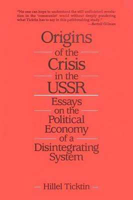 Origins of the Crisis in the U.S.S.R.: Essays on the Political Economy of a Disintegrating System: Essays on the Political Economy of a Disintegrating System (Paperback)