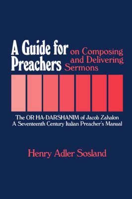 A Guide for Preachers on Composing and Delivering Sermons: The or Ha_darshanim of Jacob Zahalon, a Seventeenth Century Italiam Preacher's Manual - Moreshet Series; 11 (Hardback)
