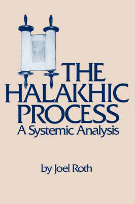 The Halakhic Process: A Systematic Analysis - Moreshet 13 (Paperback)