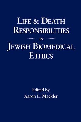 Life and Death Responsibilities in Jewish Biomedical Ethics (Hardback)