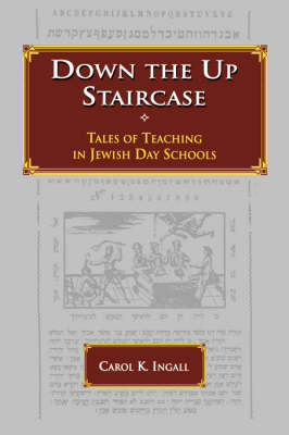 Down the Up Staircase: Tales of Teaching in Jewish Day Schools (Hardback)