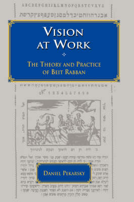 Vision at Work: The Theory and Practice of Beit Rabban (Hardback)