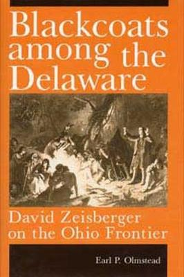 Blackcoats Among the Delaware: David Zeisberger on the Ohio Frontier (Paperback)