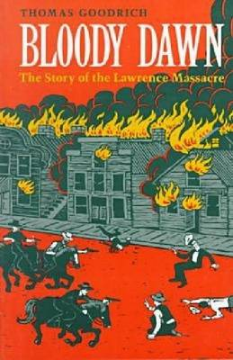 Bloody Dawn: The Story of the Lawrence Massacre (Paperback)