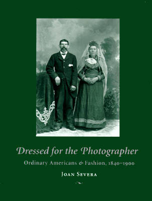 Dressed for the Photographer: Ordinary Americans and Fashion, 1840-1900 (Hardback)