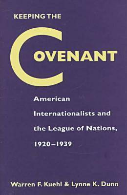 Keeping the Covenant: American Internationalists and the League of Nations, 1920-1939 (Hardback)