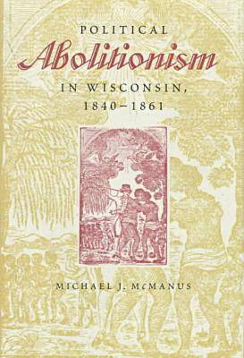 Political Abolitionism in Wisconsin, 1840-61 (Hardback)