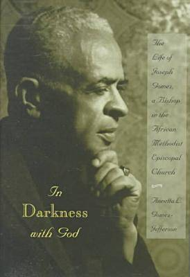 In Darkness with God: Life of Joseph Gomez, a Bishop in the African Methodist Episcopal Church (Hardback)