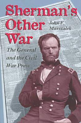Sherman's Other War: The General and the Civil War Press (Paperback)