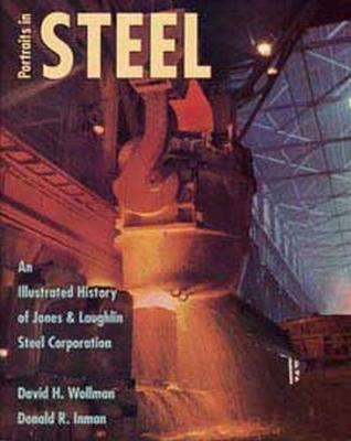 Portraits in Steel: An Illustrated History of Jones and Laughling Steel Corporation (Hardback)