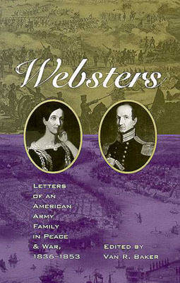 The Websters: Letters of an American Army Family in Peace and War, 1836-1853 (Hardback)