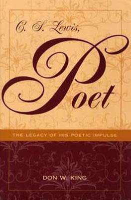 C. S. Lewis, Poet: The Legacy of His Poetic Impulse (Paperback)