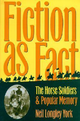 "Fiction as Fact: The """"Horse Soldiers"""" and Popular Memory (Hardback)"