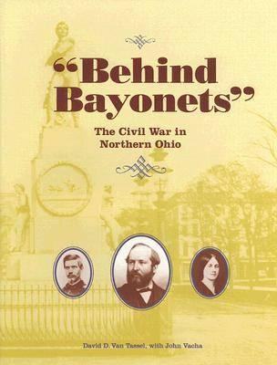 Behind Bayonets: The Civil War in Northern Ohio (Hardback)