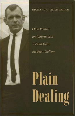 Plain Dealing: Ohio Politics and Journalism Viewed from the Press Gallery (Hardback)