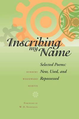 Inscribing My Name: Selected Poems - New, Used, and Repossessed (Paperback)