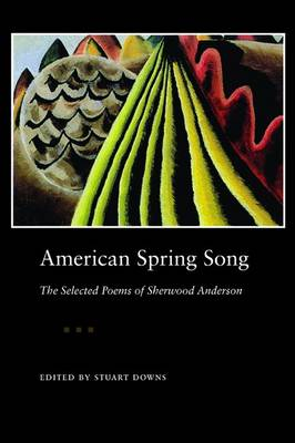 American Spring Song: The Selected Poems of Sherwood Anderson (Paperback)
