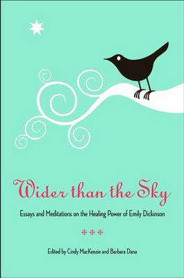 Wider Than the Sky: Essays and Meditations on the Healing Power of Emily Dickinson (Paperback)