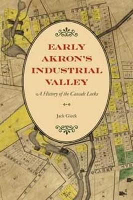 Early Akron's Industrial Valley: A History of the Cascade Locks (Paperback)