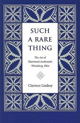 """Such a Rare Thing: The Art of Sherwood Anderson's """"""""Winesburg, Ohio (Paperback)"""