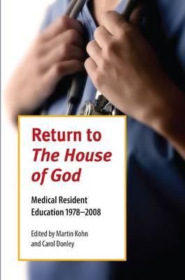 "Return to the """"House of God: Medical Resident Education 1978-2008 (Paperback)"