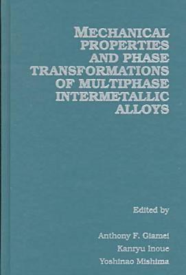 Mechanical Properties and Phase Transformations of Multi-Phase Intermetallic Alloys (Hardback)