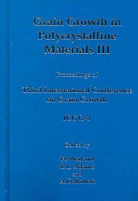 Grain Growth in Polycrystalline Materials: A Collection of Papers from the Third International Conference on Grain Growth in Pittsburgh, Pennsylvania, June 14-19, 1998 3rd (Hardback)