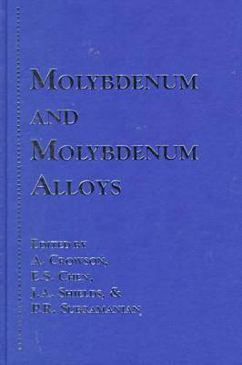 Molybdenum and Molybdenum Alloys: A Collection of Papers from the 1998 TMS Annual Meeting Held in San Antonio, Texas, February 15-19, 1998 (Hardback)